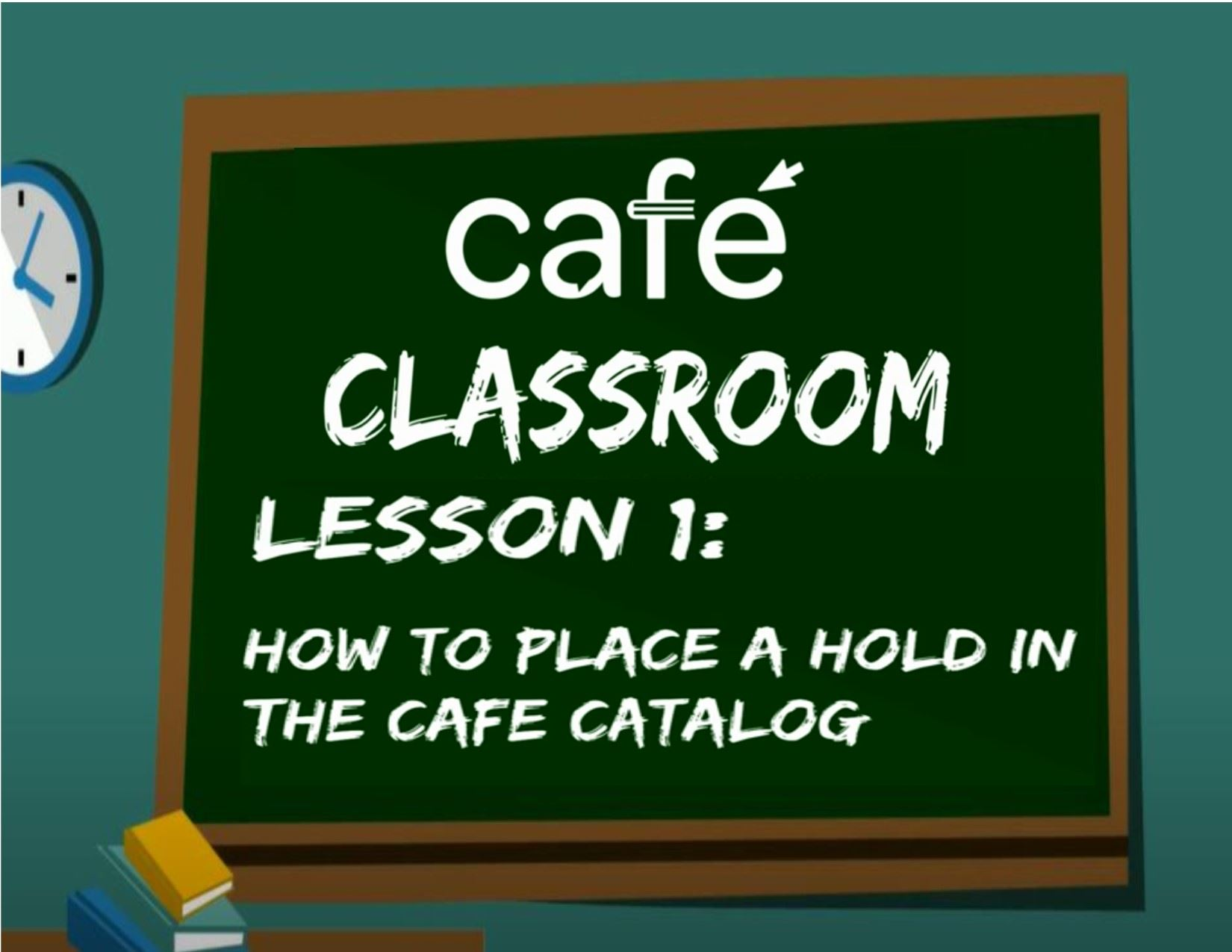 CAFE Classroom - Lesson Placing Holds Opens in new window